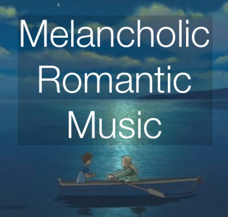 MELANCHOLIC/ROMANTIC  MUSIC